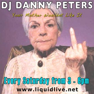 DJ Danny Peters - Your Mother Wouldn't Like It (Episode I)