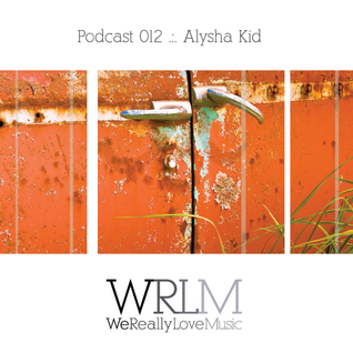 Alysha Kid - Podcast 012 WRLM