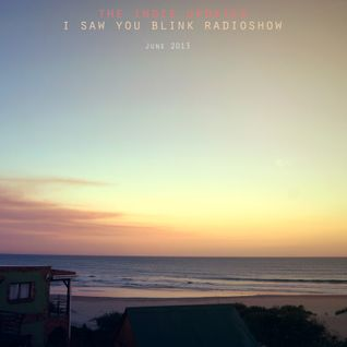 The indie update's i saw you blink radioshow / june 2013
