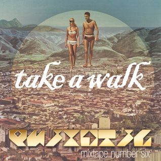 Quixotic - Take A Walk Mixtape