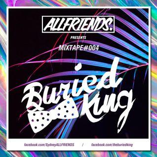 ALLFRIENDS Mixtape #004 - Buried King