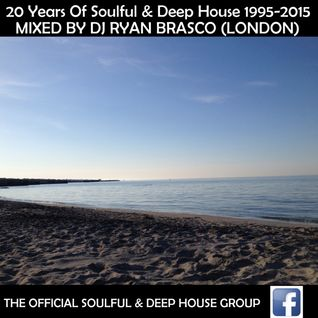 20 Years Of Soulful & Deep House 1995-2015 Vol 1 Mixed By Dj Ryan Brasco