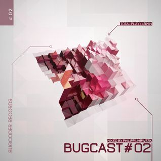 Bugcast 2 mixed by Philipp Uhrwerk (non moderated)