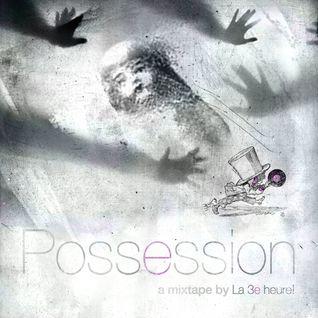 Possession - a mixtape by La 3e heure!