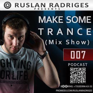 Ruslan Radriges pres. - Make Some Trance 007 (Mix Show)