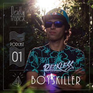 Deadly Tropical Podcast N.1    Boyskiller
