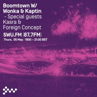 SWU FM - Boomtown w/ Wonka, Kaptin, Kasra & Foreign Concept - May 05