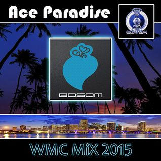 Ace Paradise – WMC MiX 2015 Set 02 (Bosom Records)