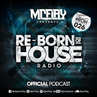 McFlay presents. Re-Born Of House Radio #026