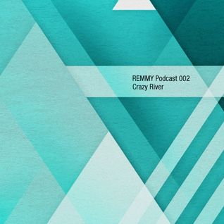 REMMY - Podcast 002 (Crazy River)