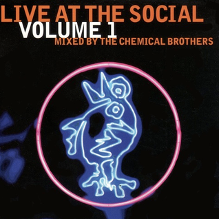 Live at The Social volume 1 - mixed by The Chemical Brothers