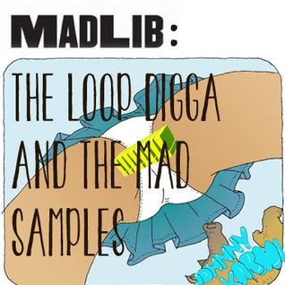 Madlib - The Loop Digga & the Mad Samples
