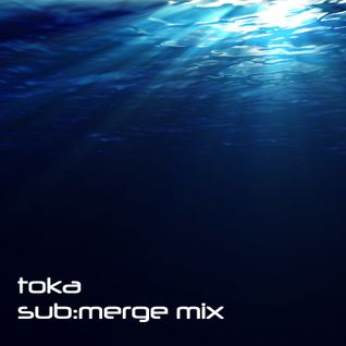 Toka - Sub:merge mix