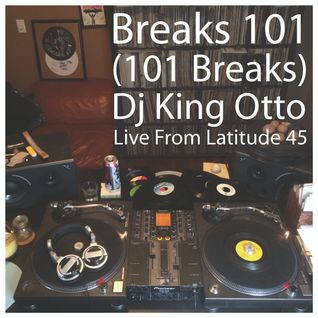 Breaks 101 (101 Breaks) Live From Latitude 45 - All Vinyl 45s, All Breaks