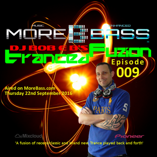 DJ Bob E B's Tranced Fuzion Ep 009 - MoreBass.com (Aired 22-09-16)