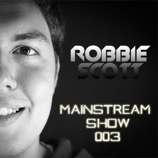 Robbie Scott - Mainstream Show 003