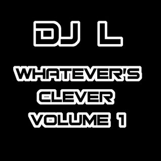 DJ L - Whatever's Clever Volume 1