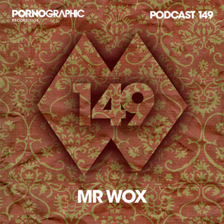 Pornographic Podcast 149 with Mr Wox