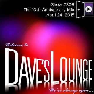 Dave's Lounge #308: The 10th Anniversary Mix