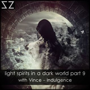 light spirits in a dark world part.9 (with Vince-Indulgence)