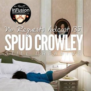 Spud Crowley - No Requests Podcast 135