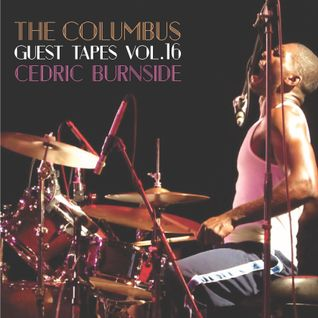 THE COLUMBUS GUEST TAPES VOL. 16- CEDRIC BURNSIDE