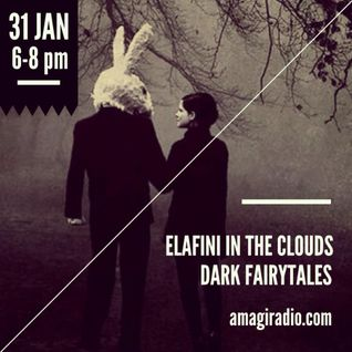 Elafini in the Clouds_Dark Fairytales_31 January_AmagiRadio