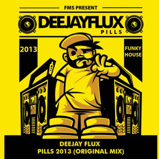 Deejay Flux - Pills 2013 (Original Mix)