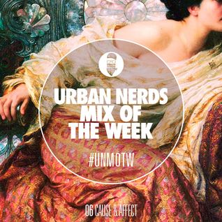 Cause & Affect - Urban Nerds Mix Of The Week #UNMOTW (2)