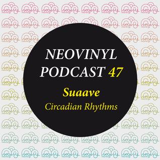 Neovinyl Podcast 47 - Suaave - Circadian Rhythms