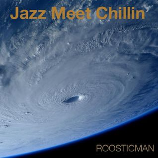 Jazz Meet Chillin' & Roosticman
