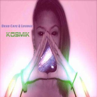 Drab Cafe & Lounge ~ Kozmik
