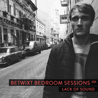 Lack of Sound - BETWIXT Bedroom Sessions #001