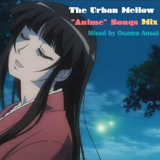 "The Urban Mellow ""Anime"" Songs Mix"