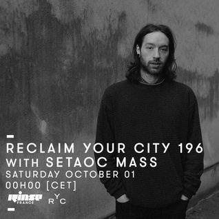 Reclaim Your City #196 avec Setaoc Mass - 1er Octobre 2016