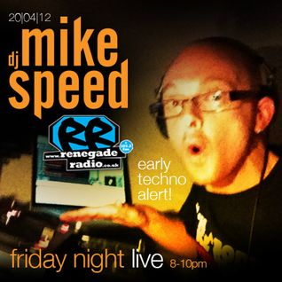 Mike Speed | 8pm-10pm Friday Night Live | Renegade Radio | 20/04/12 | Early Techno Alert! | '90-'92