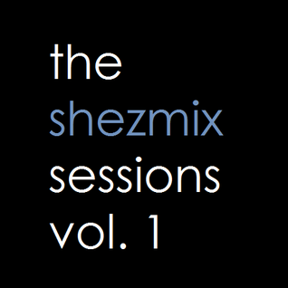 The Shezmix Sessions Vol. 1