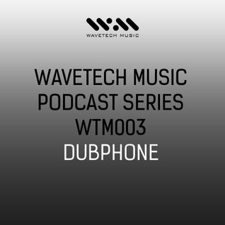 Wavetech Music. Podcast Series - [WTM003 - Dubphone]
