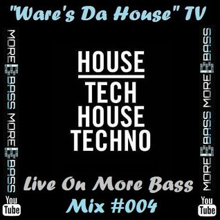 """""""Ware's Da House"""" TV Live On More Bass Mix #004"""