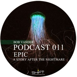 Podcast 011 '' EPIC '' A Story After The Nightmare                         '' Mixed By Bob VanDer ''