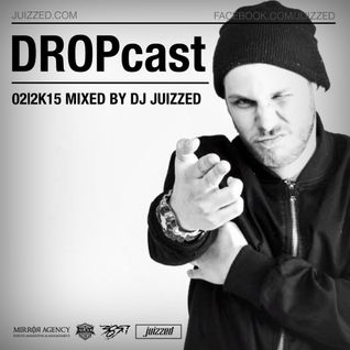 DJ Juizzed x DROPcast 02|2K15