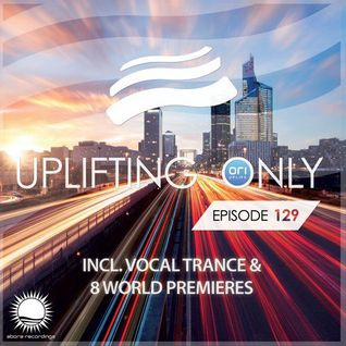 Ori Uplift – Ori Uplift - Uplifting Only 129 (with Vocal Trance)