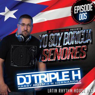 My House Feeling Episode Dos - Yo Soy Boricua Senores - DJ Triple H