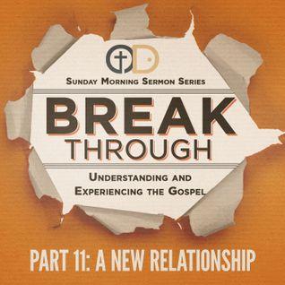 Break Through- Part 11: A New Relationship