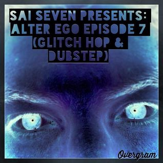 Sai Seven Presents: Alter Ego Episode 7 (Glitch Hop & Dubstep Edition)