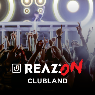 Reaz:on presents Clubland #1