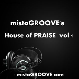 mistaGROOVE's House of PRAISE vol.1