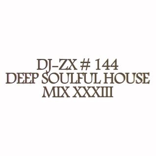 DJ-ZX # 144 DEEP SOULFUL HOUSE MIX XXXIII
