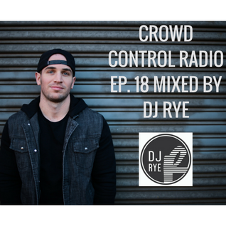 Crowd Control Radio Ep 18 Mixed By DJ RYE