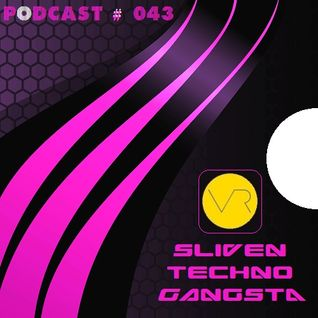 Sliven Techno Gangsta™ ~ Podcast # 043 (05 December 2013)